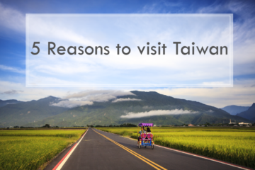 【About Taiwan】5 Reasons Why You Should Visit Taiwan?